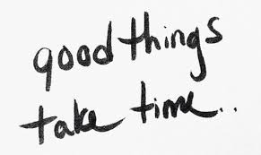 Image result for good things take time